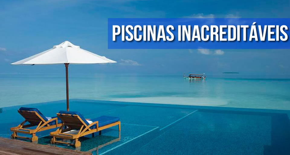 As Piscinas Mais Impressionantes do Mundo!